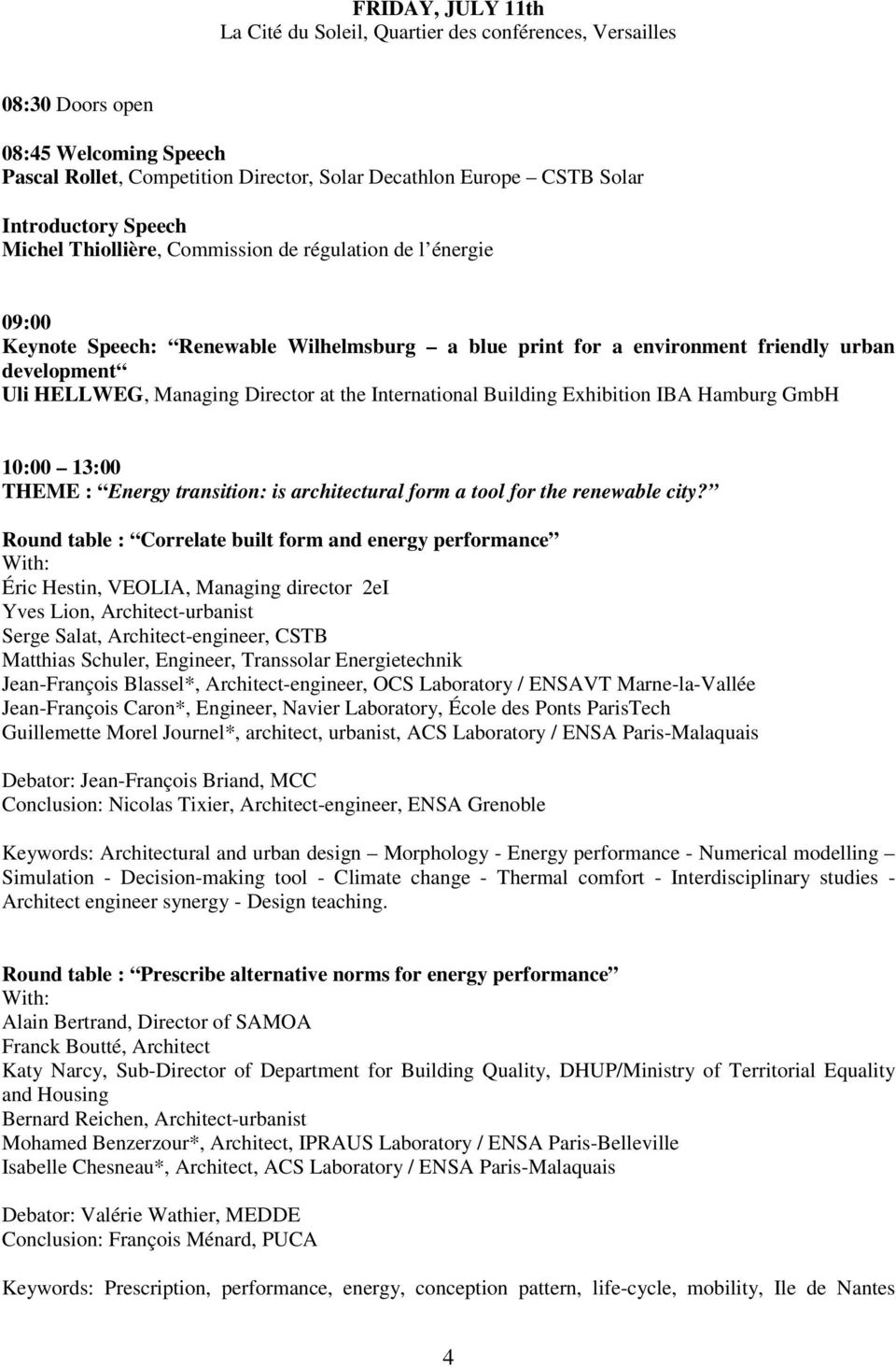 at the International Building Exhibition IBA Hamburg GmbH 10:00 13:00 THEME : Energy transition: is architectural form a tool for the renewable city?