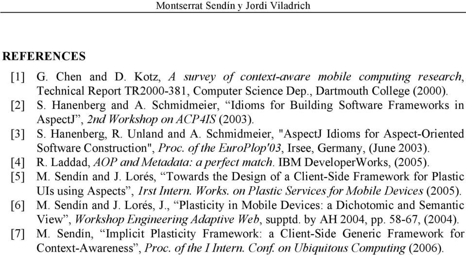 "Schmidmeier, ""AspectJ Idioms for Aspect-Oriented Software Construction"", Proc. of the EuroPlop'03, Irsee, Germany, (June 2003). [4] R. Laddad, AOP and Metadata: a perfect match."