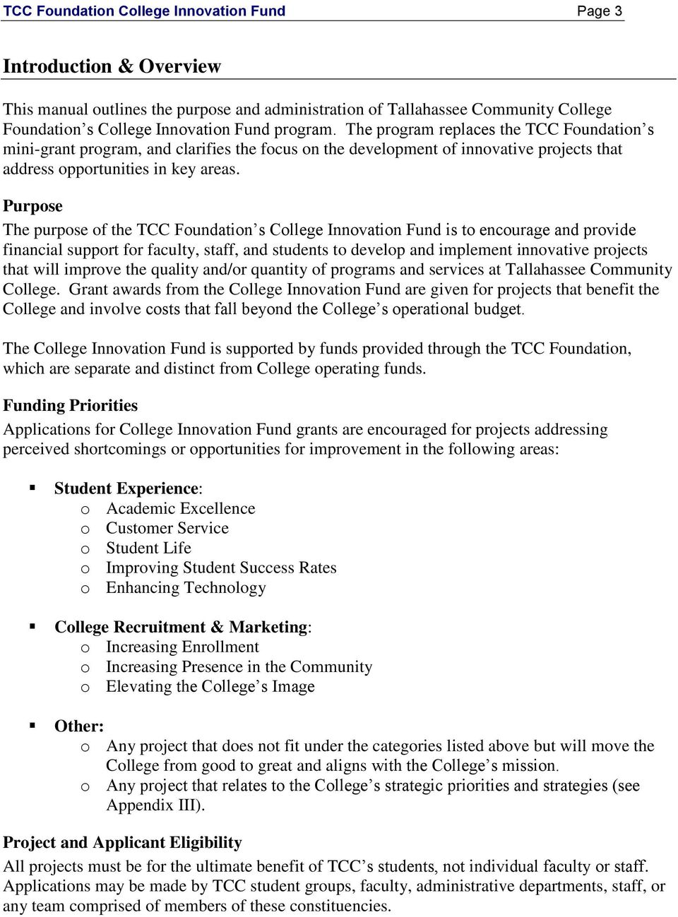 Purpose The purpose of the TCC Foundation s College Innovation Fund is to encourage and provide financial support for faculty, staff, and students to develop and implement innovative projects that
