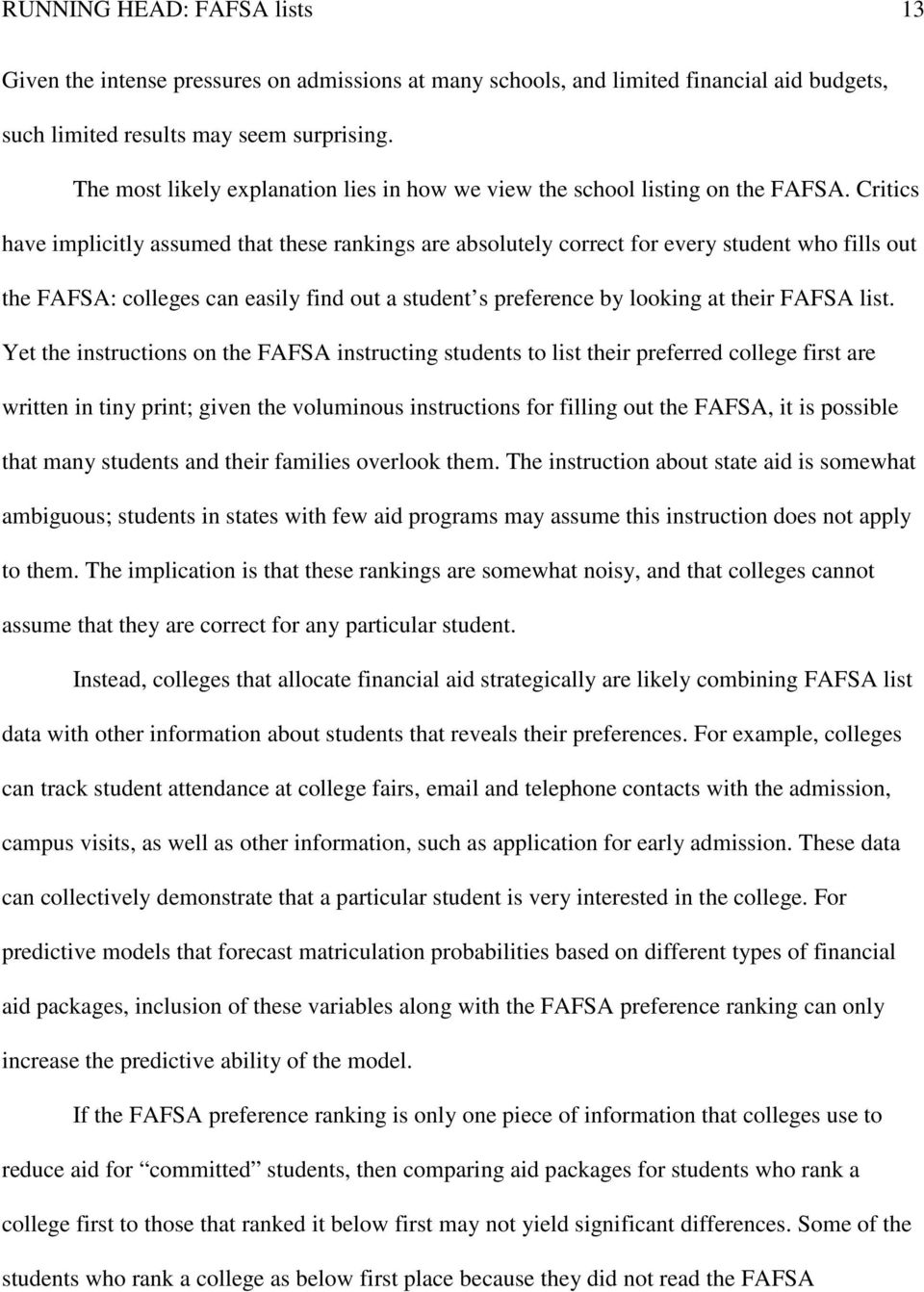Critics have implicitly assumed that these rankings are absolutely correct for every student who fills out the FAFSA: colleges can easily find out a student s preference by looking at their FAFSA