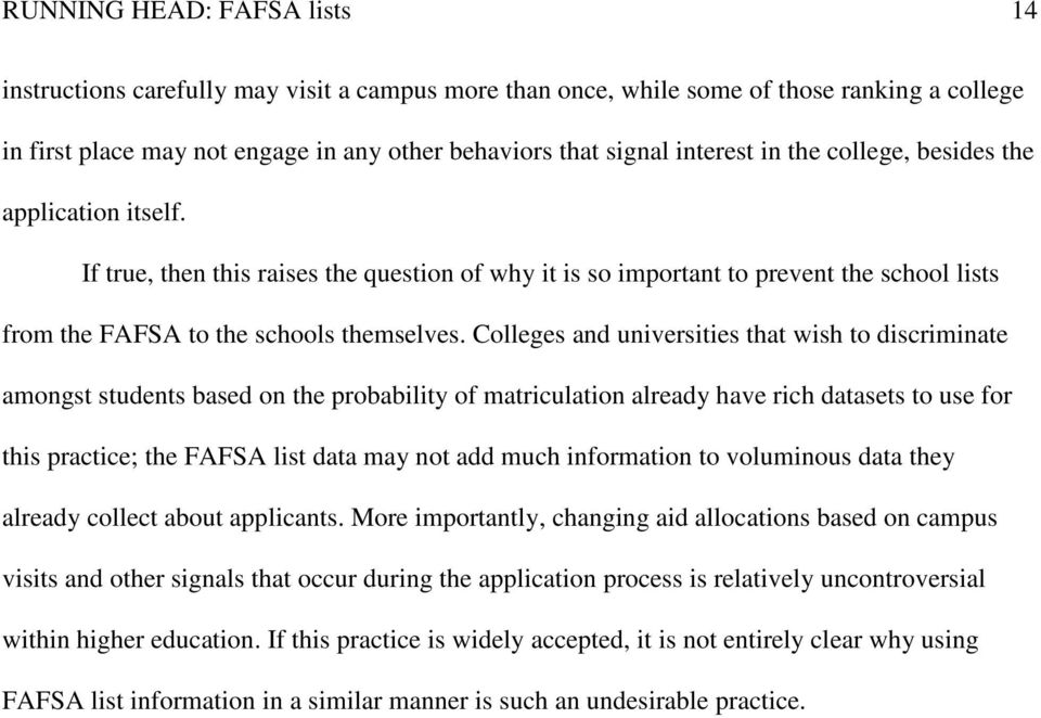 Colleges and universities that wish to discriminate amongst students based on the probability of matriculation already have rich datasets to use for this practice; the FAFSA list data may not add