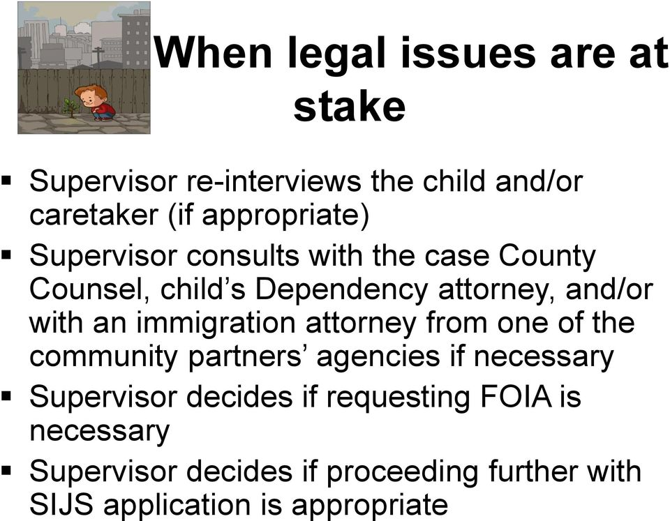 immigration attorney from one of the community partners agencies if necessary Supervisor decides if