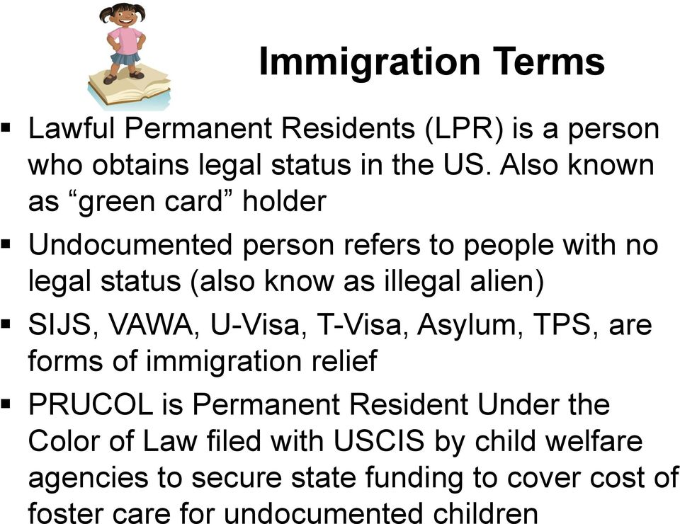alien) SIJS, VAWA, U-Visa, T-Visa, Asylum, TPS, are forms of immigration relief PRUCOL is Permanent Resident Under