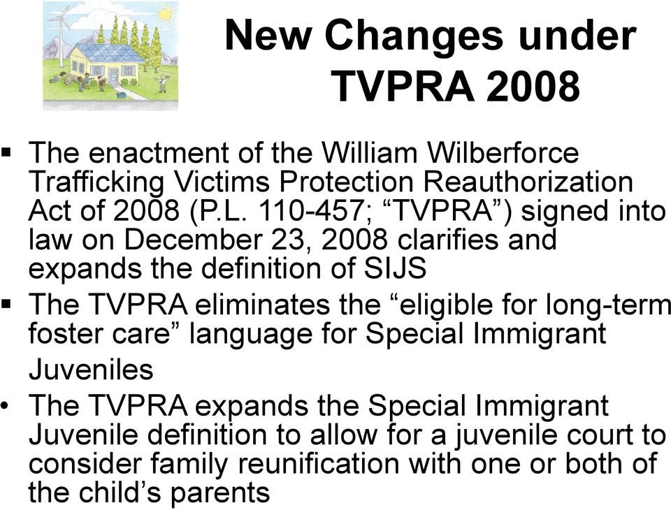 110-457; TVPRA ) signed into law on December 23, 2008 clarifies and expands the definition of SIJS The TVPRA eliminates the