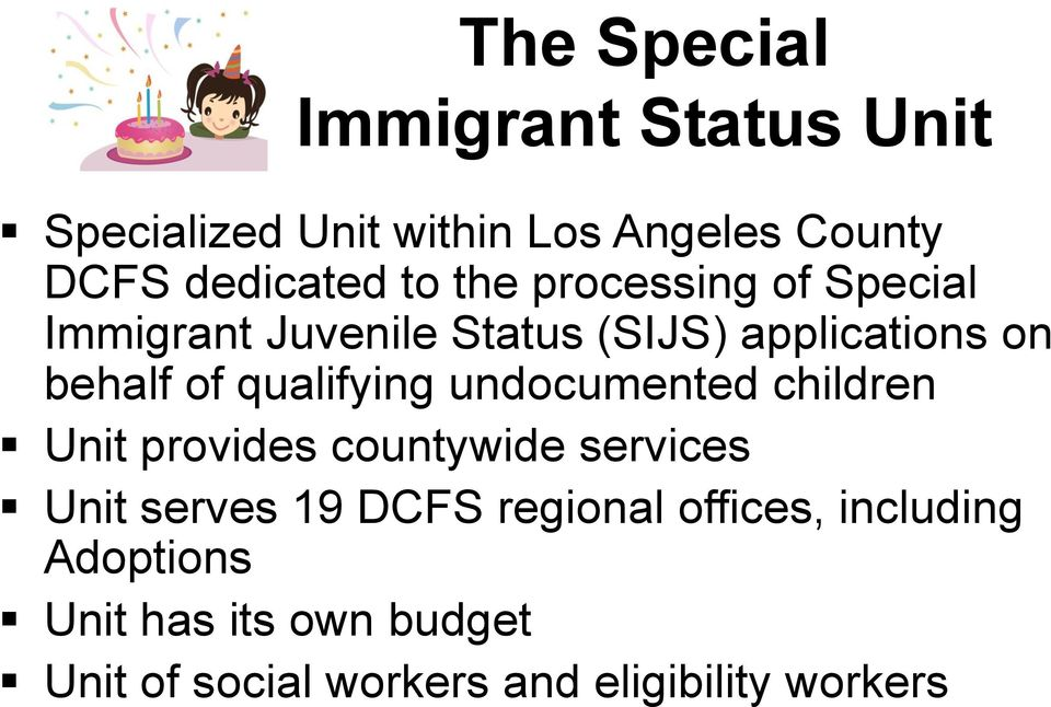 qualifying undocumented children Unit provides countywide services Unit serves 19 DCFS