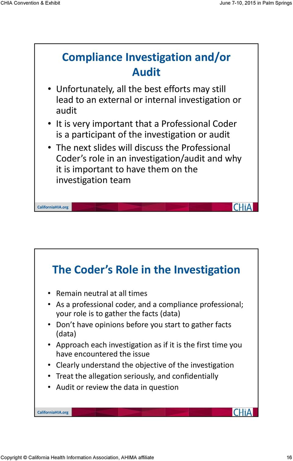 s Role in the Investigation Remain neutral at all times As a professional coder, and a compliance professional; your role is to gather the facts (data) Don t have opinions before you start to gather