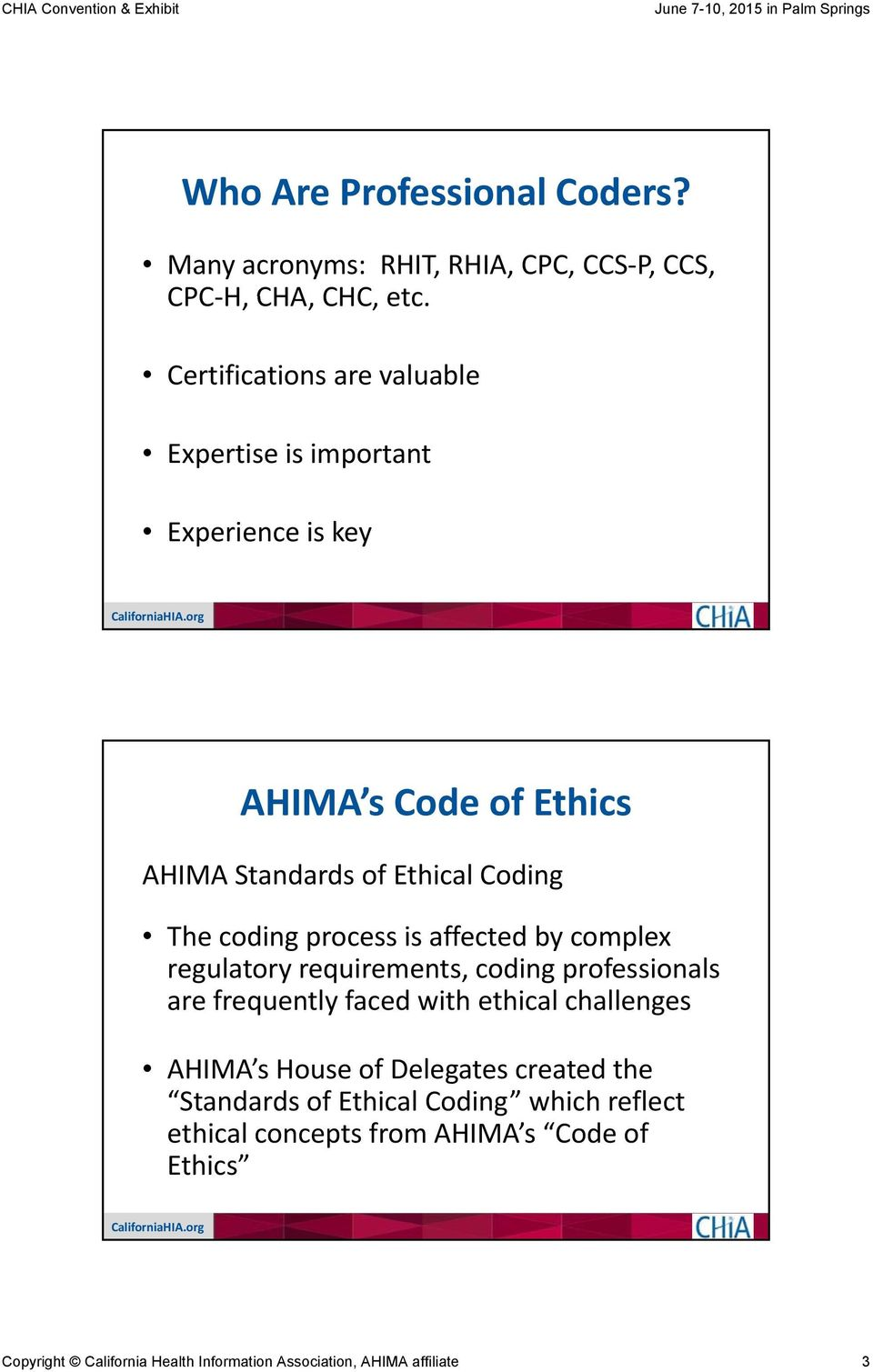 process is affected by complex regulatory requirements, coding professionals are frequently faced with ethical challenges AHIMA s House