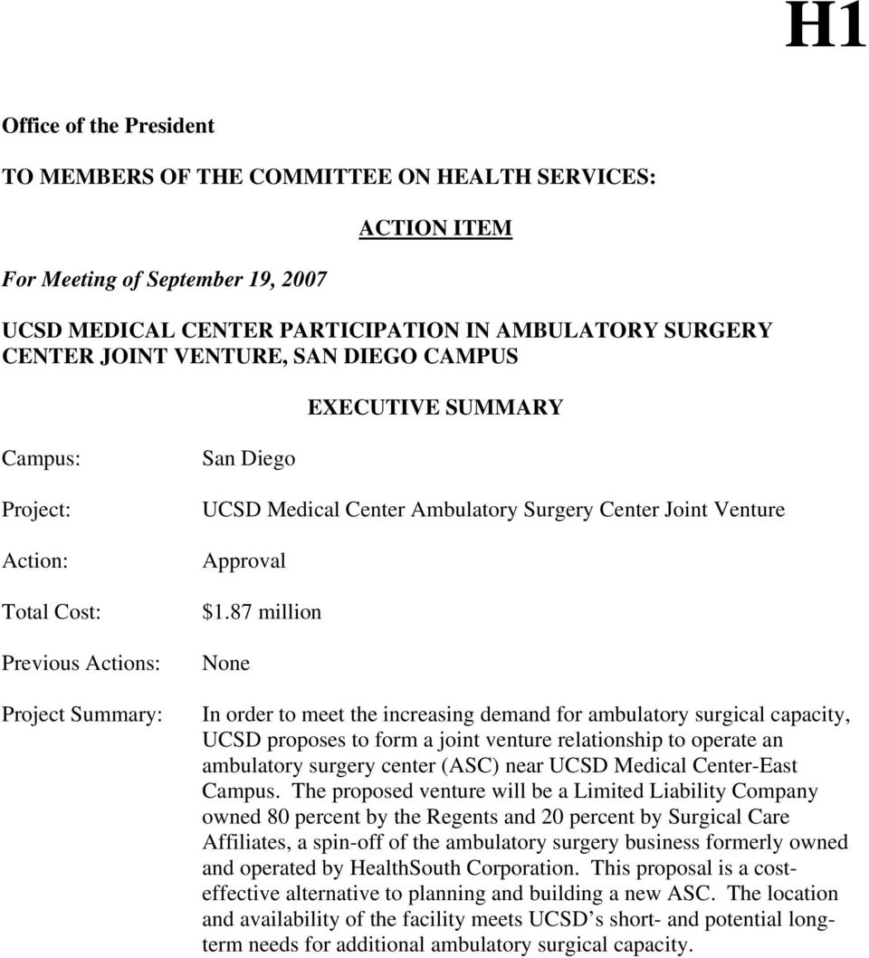 87 million None In order to meet the increasing demand for ambulatory surgical capacity, UCSD proposes to form a joint venture relationship to operate an ambulatory surgery center (ASC) near UCSD