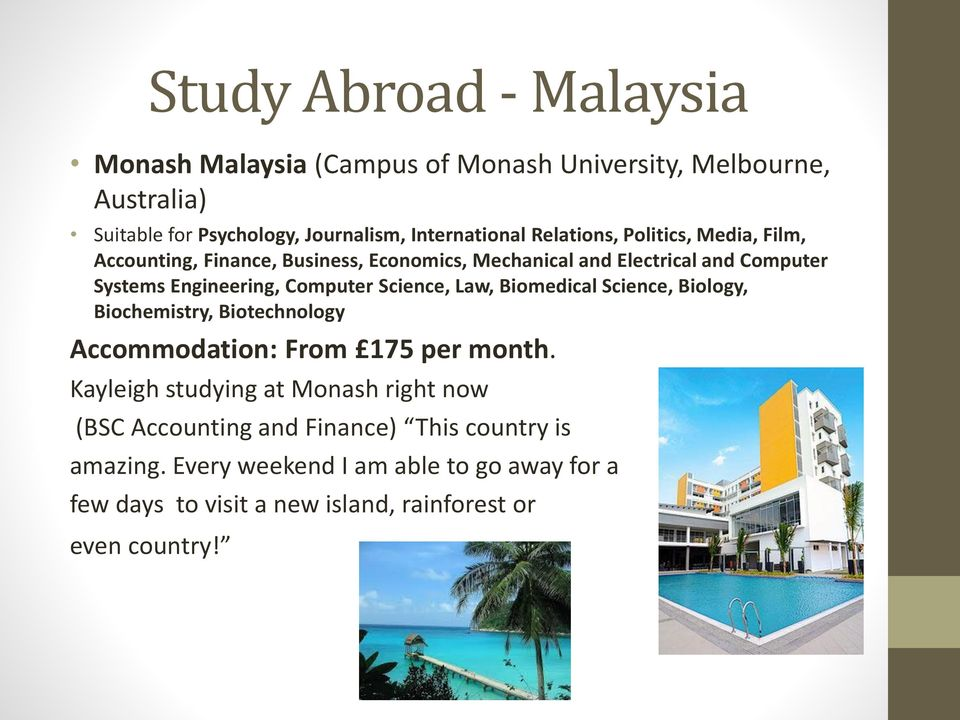 Science, Law, Biomedical Science, Biology, Biochemistry, Biotechnology Accommodation: From 175 per month.