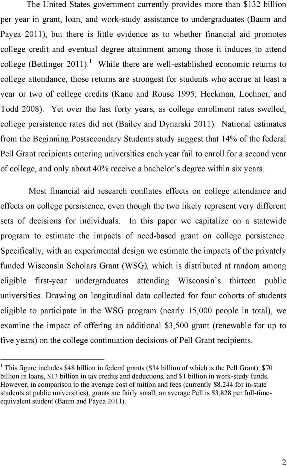 1 While there are well-established economic returns to college attendance, those returns are strongest for students who accrue at least a year or two of college credits (Kane and Rouse 1995; Heckman,