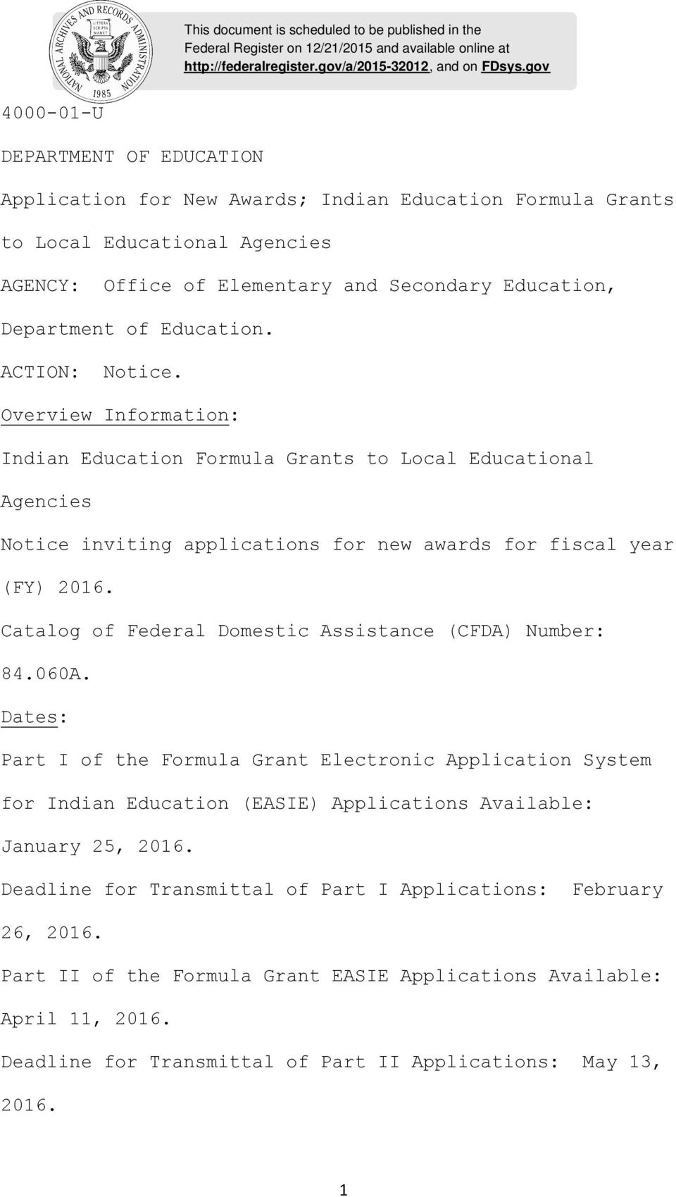 Education. ACTION: Notice. Overview Information: Indian Education Formula Grants to Local Educational Agencies Notice inviting applications for new awards for fiscal year (FY) 2016.