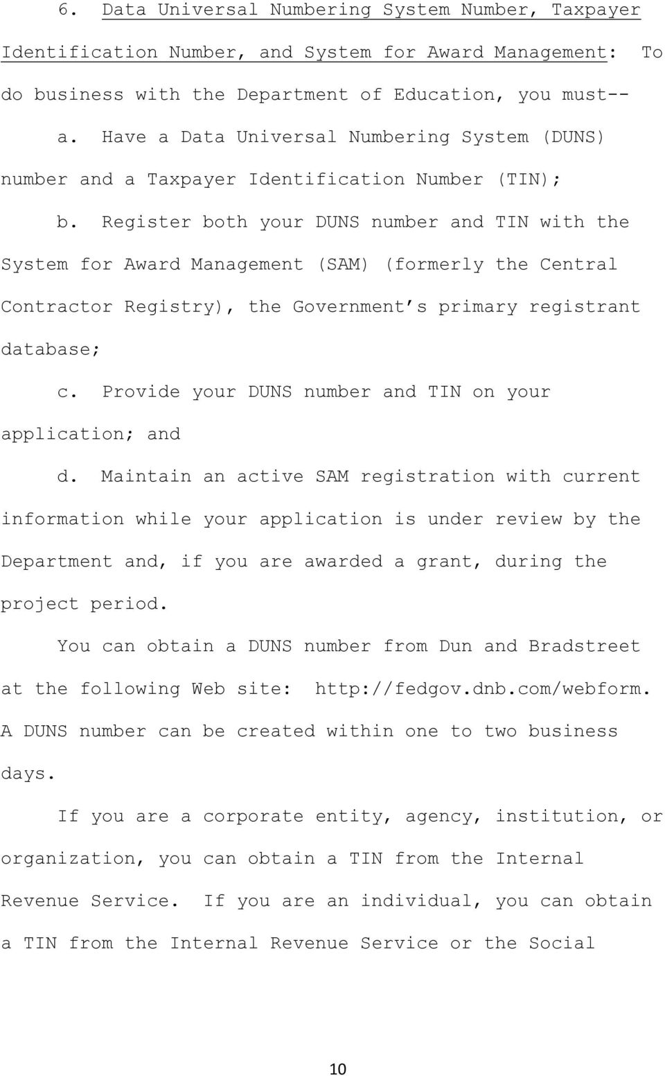 Register both your DUNS number and TIN with the System for Award Management (SAM) (formerly the Central Contractor Registry), the Government s primary registrant database; c.