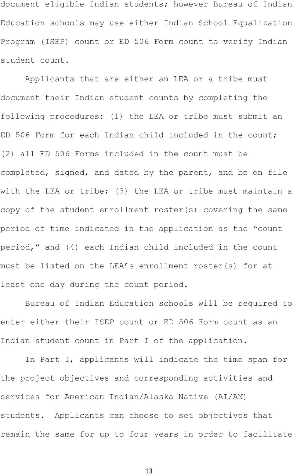 included in the count; (2) all ED 506 Forms included in the count must be completed, signed, and dated by the parent, and be on file with the LEA or tribe; (3) the LEA or tribe must maintain a copy