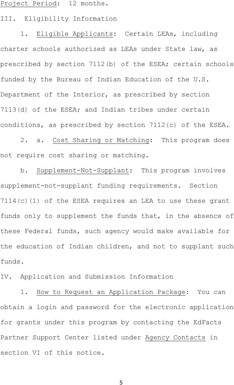 of the U.S. Department of the Interior, as prescribed by section 7113(d) of the ESEA; and Indian tribes under certain conditions, as prescribed by section 7112(c) of the ESEA. 2. a. Cost Sharing or Matching: This program does not require cost sharing or matching.
