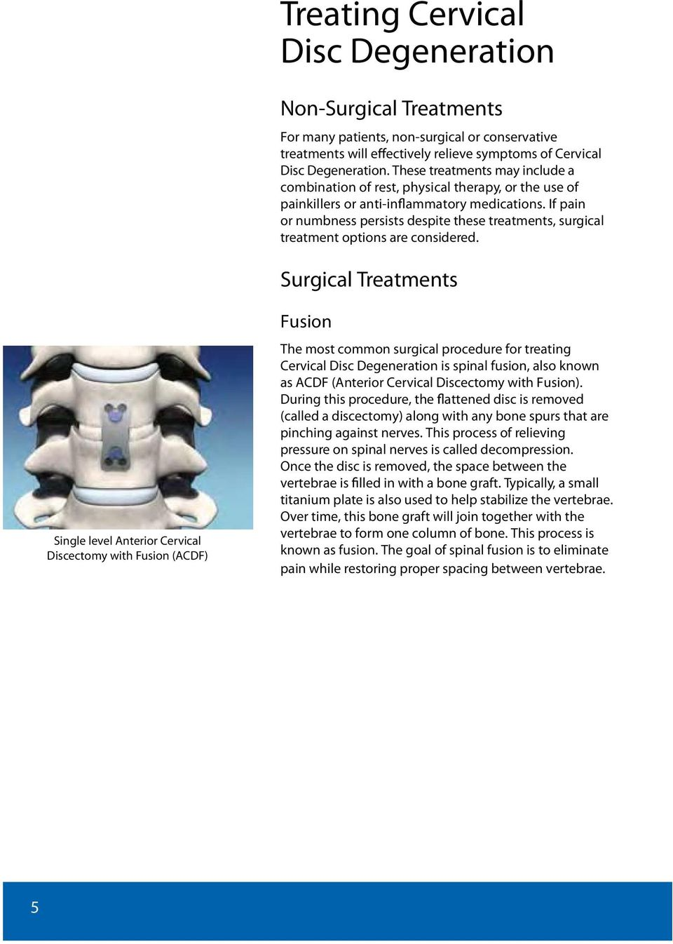 If pain or numbness persists despite these treatments, surgical treatment options are considered.