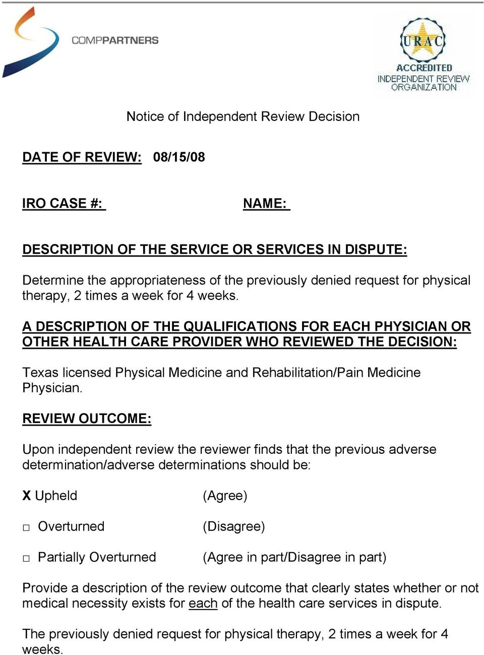 A DESCRIPTION OF THE QUALIFICATIONS FOR EACH PHYSICIAN OR OTHER HEALTH CARE PROVIDER WHO REVIEWED THE DECISION: Texas licensed Physical Medicine and Rehabilitation/Pain Medicine Physician.