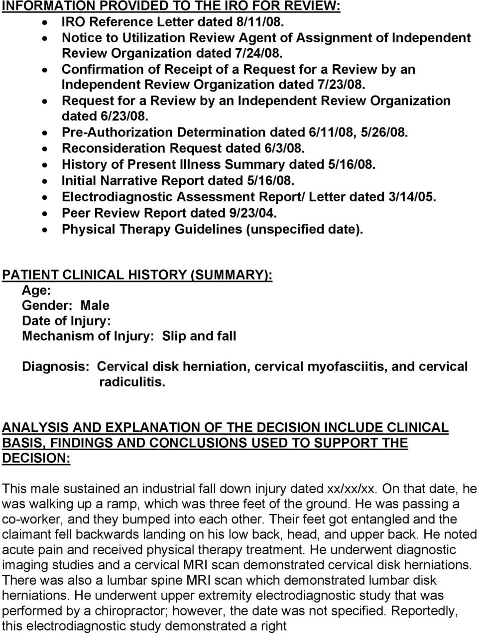 Pre-Authorization Determination dated 6/11/08, 5/26/08. Reconsideration Request dated 6/3/08. History of Present Illness Summary dated 5/16/08. Initial Narrative Report dated 5/16/08.