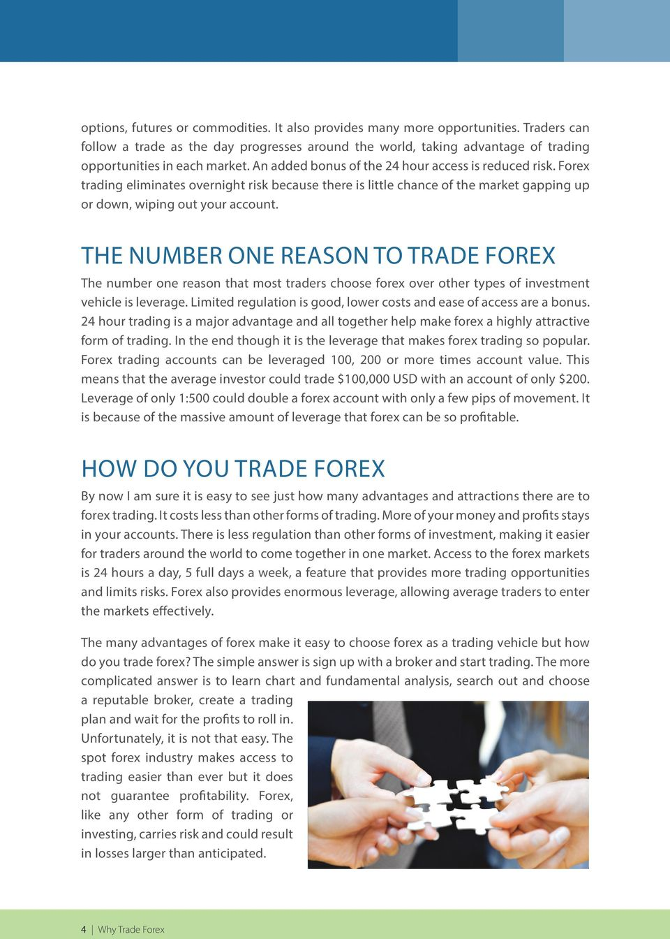 THE NUMBER ONE REASON TO TRADE FOREX THE NUMBER ONE REASON TO TRADE FOREX The number one The reason number that one reason most that traders most choose traders choose forex over forex other over