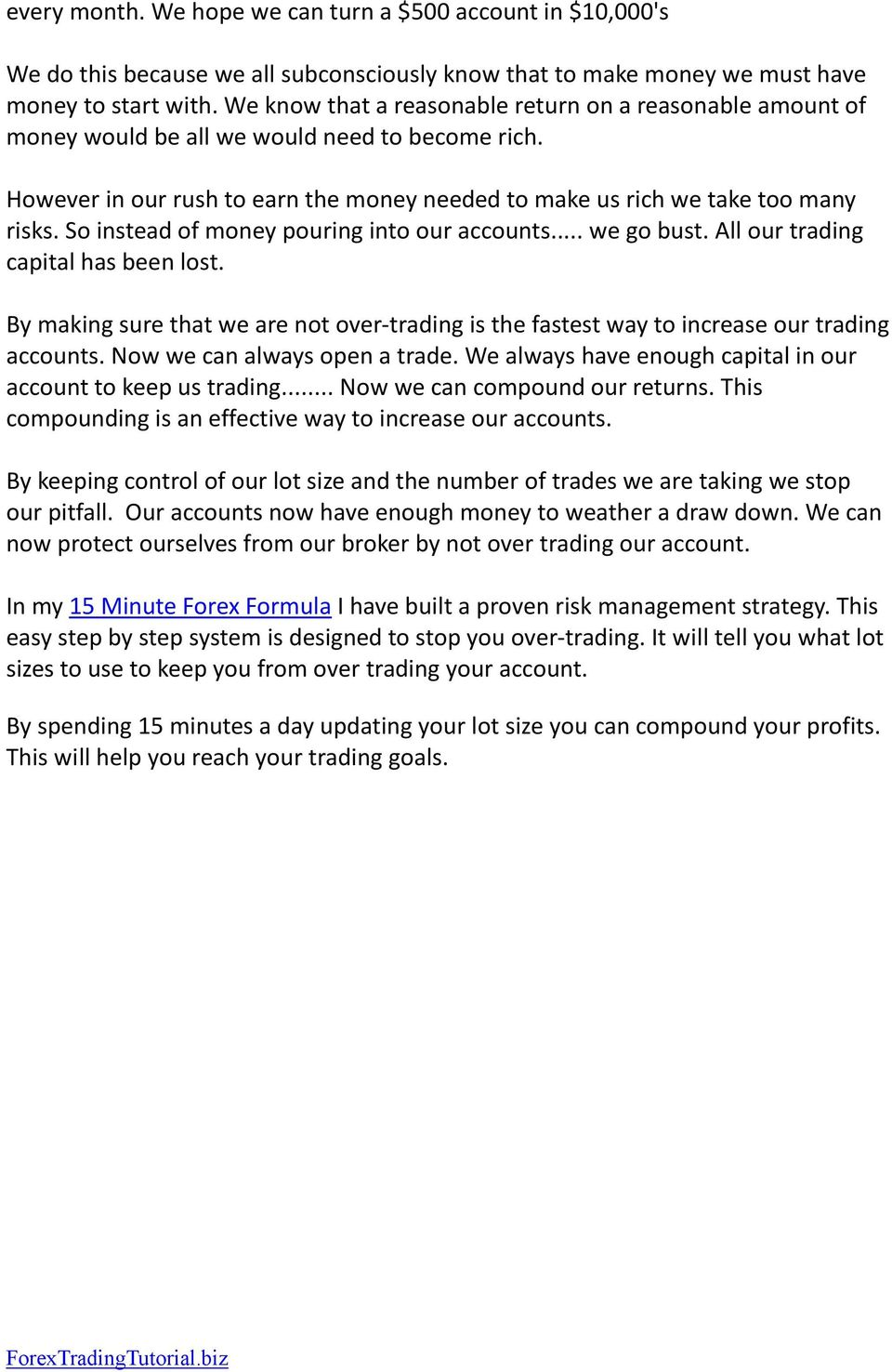 So instead of money pouring into our accounts... we go bust. All our trading capital has been lost. By making sure that we are not over-trading is the fastest way to increase our trading accounts.