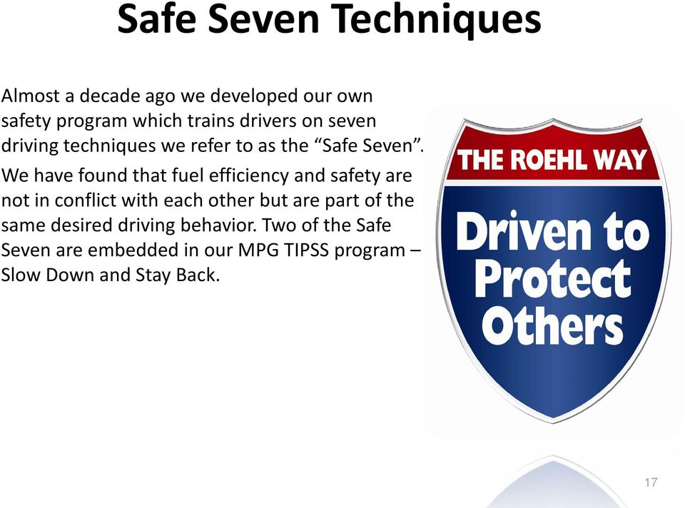 We have found that fuel efficiency and safety are not in conflict with each other but are part