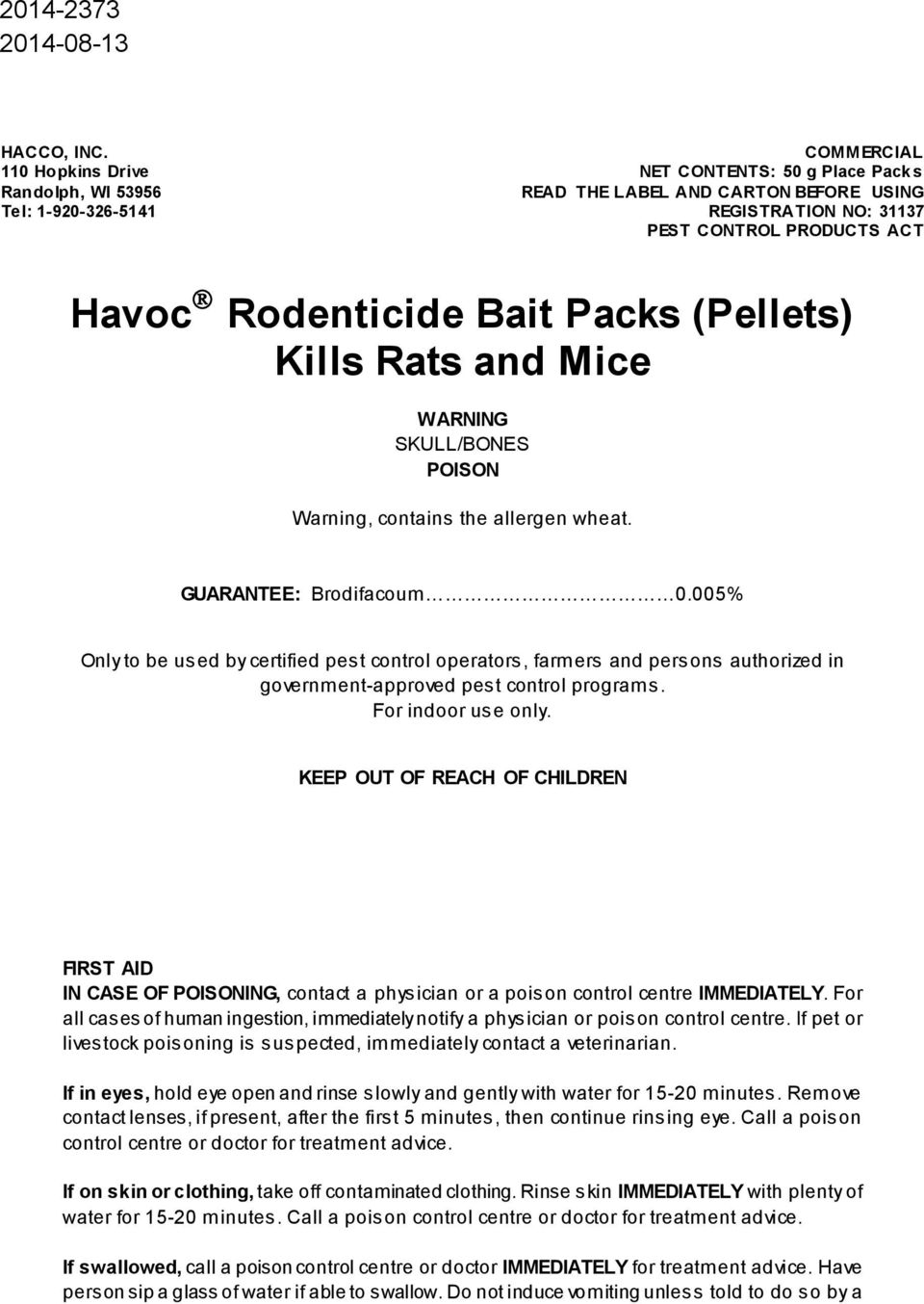 Rats and Mice WARNING SKULL/BONES POISON Warning, contains the allergen wheat. GUARANTEE: Brodifacoum 0.