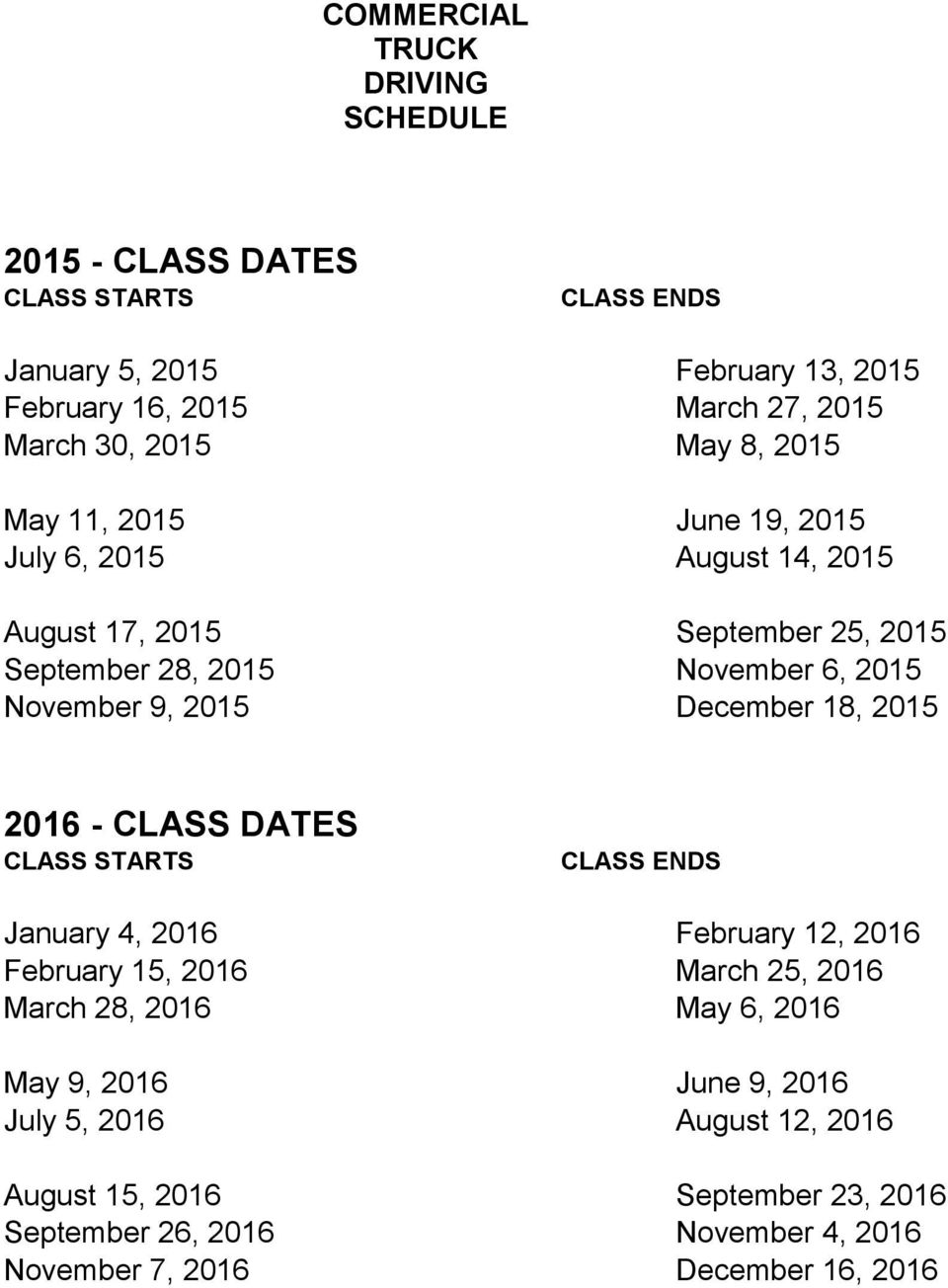 2015 December 18, 2015 2016 - CLASS DATES CLASS STARTS CLASS ENDS January 4, 2016 February 12, 2016 February 15, 2016 March 25, 2016 March 28, 2016 May 6,