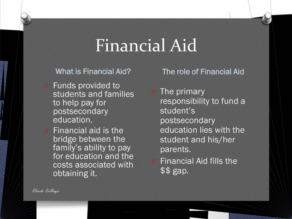 Financial aid is the bridge between the family s ability to pay for education and the costs associated