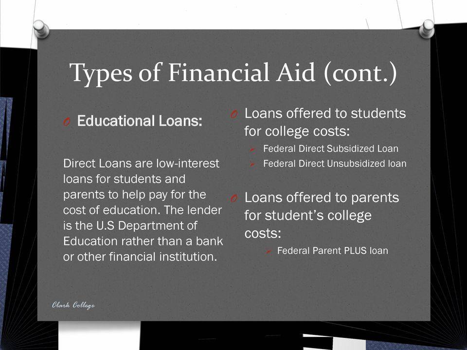 Direct Unsubsidized loan Direct Loans are low-interest loans for students and parents to help pay for the