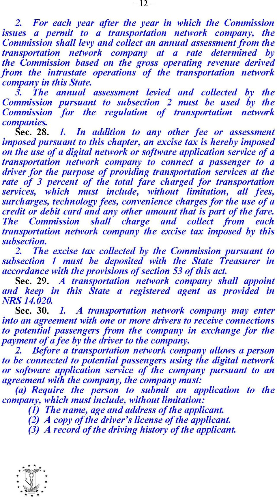 The annual assessment levied and collected by the Commission pursuant to subsection 2 must be used by the Commission for the regulation of transportation network companies. Sec. 28. 1.