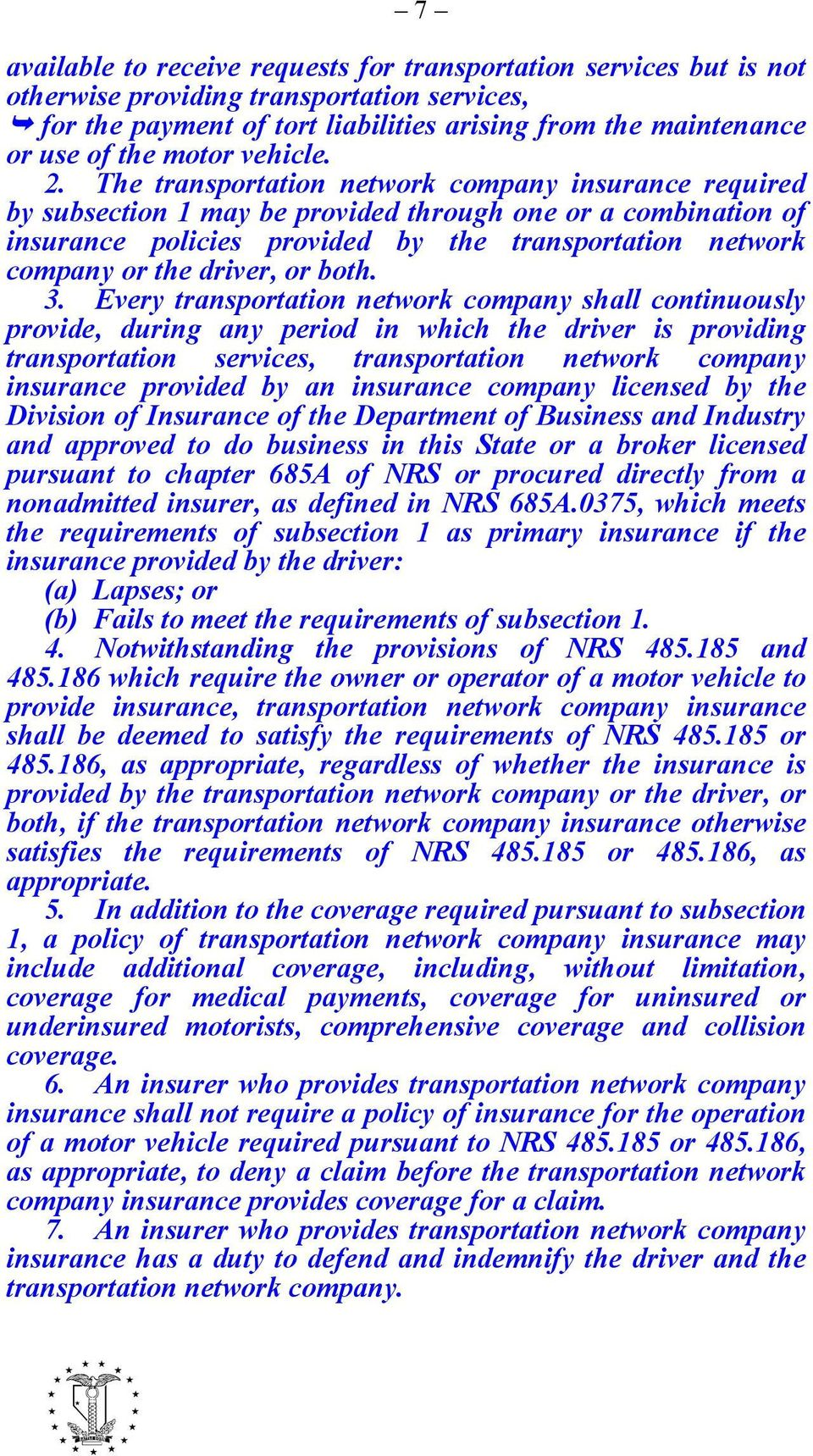 The transportation network company insurance required by subsection 1 may be provided through one or a combination of insurance policies provided by the transportation network company or the driver,