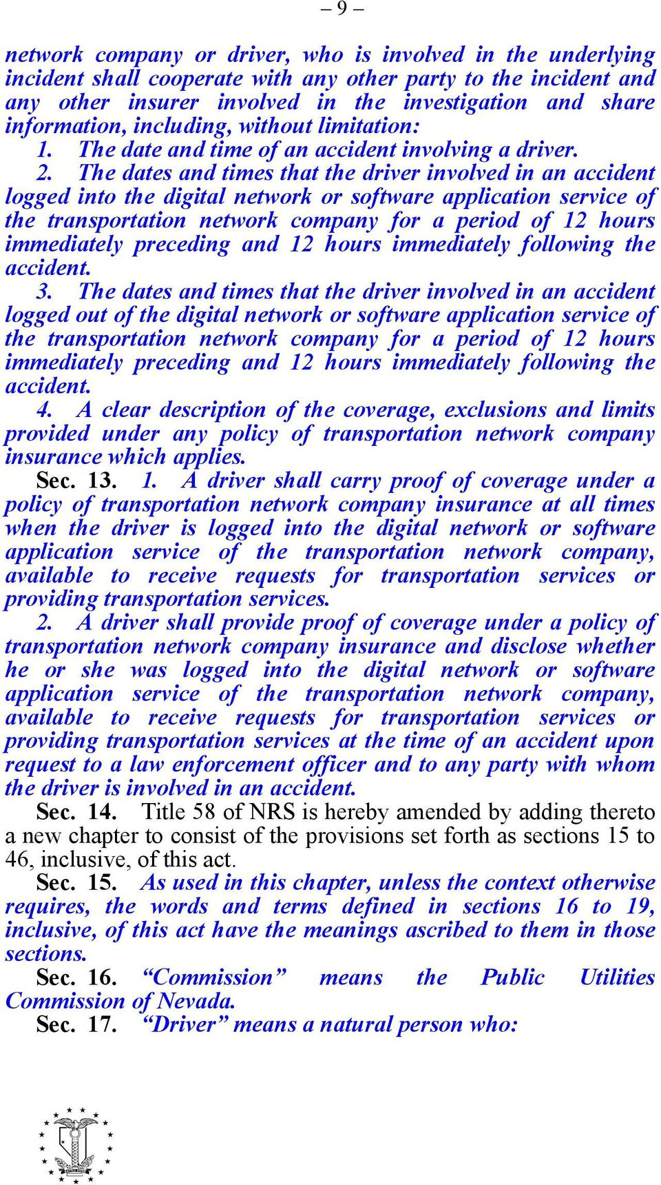 The dates and times that the driver involved in an accident logged into the digital network or software application service of the transportation network company for a period of 12 hours immediately