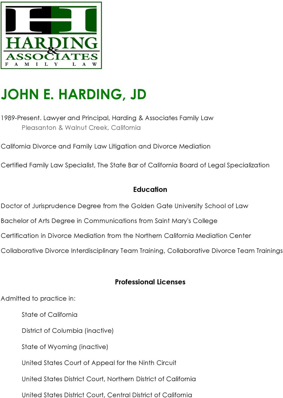 State Bar of California Board of Legal Specialization Education Doctor of Jurisprudence Degree from the Golden Gate University School of Law Bachelor of Arts Degree in Communications from Saint