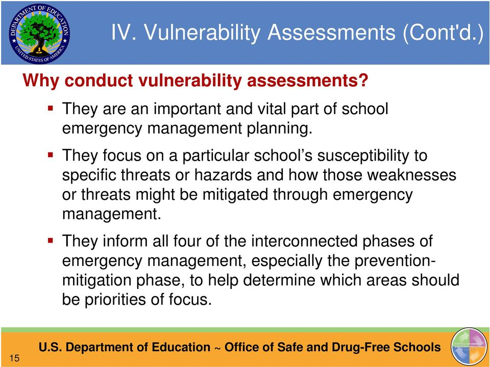 They focus on a particular school s susceptibility to specific threats or hazards and how those weaknesses or threats might be