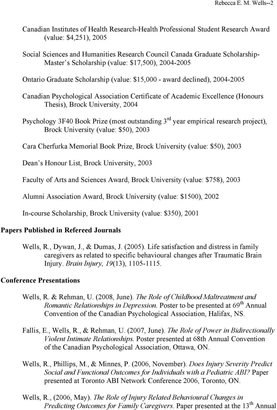 Scholarship (value: $17,500), 2004-2005 Ontario Graduate Scholarship (value: $15,000 - award declined), 2004-2005 Canadian Psychological Association Certificate of Academic Excellence (Honours