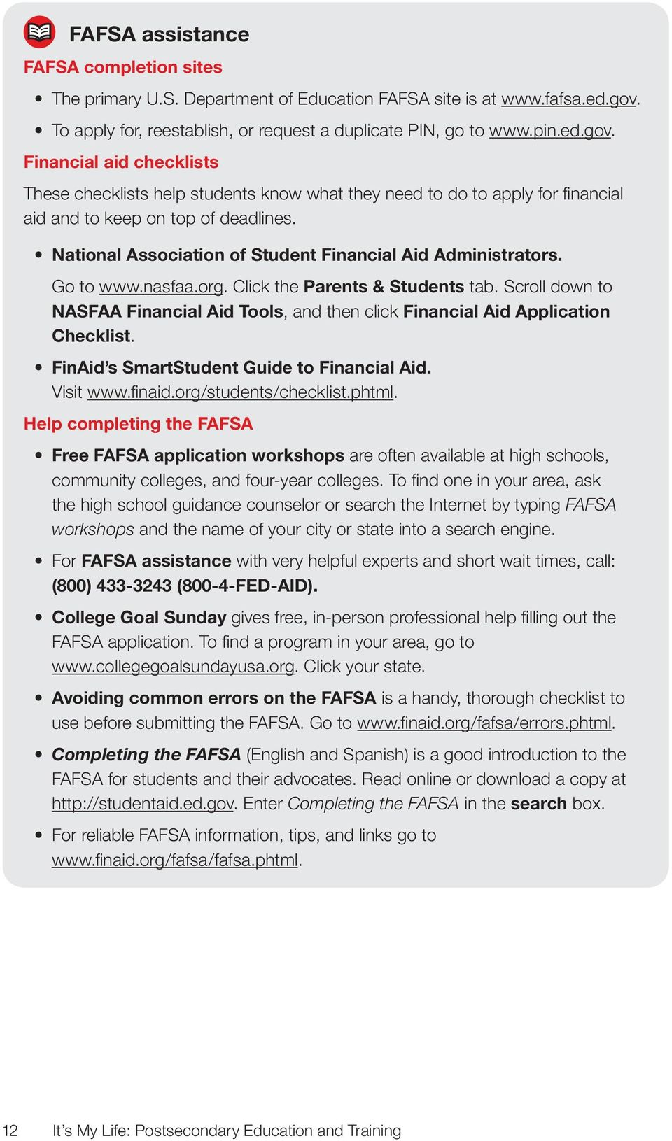 Financial aid checklists These checklists help students know what they need to do to apply for fi nancial aid and to keep on top of deadlines.