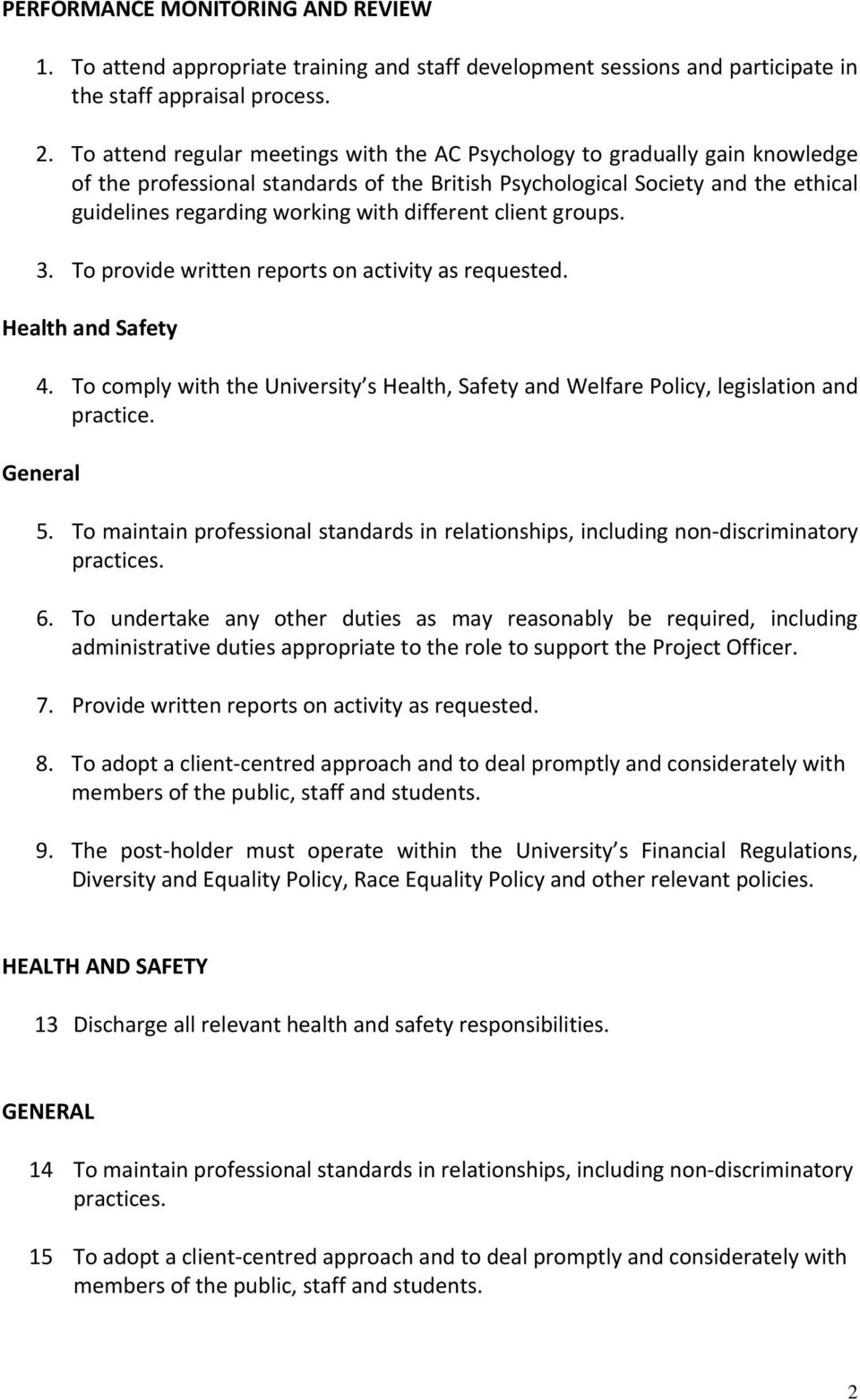 different client groups. 3. To provide written reports on activity as requested. Health and Safety 4. To comply with the University s Health, Safety and Welfare Policy, legislation and practice.