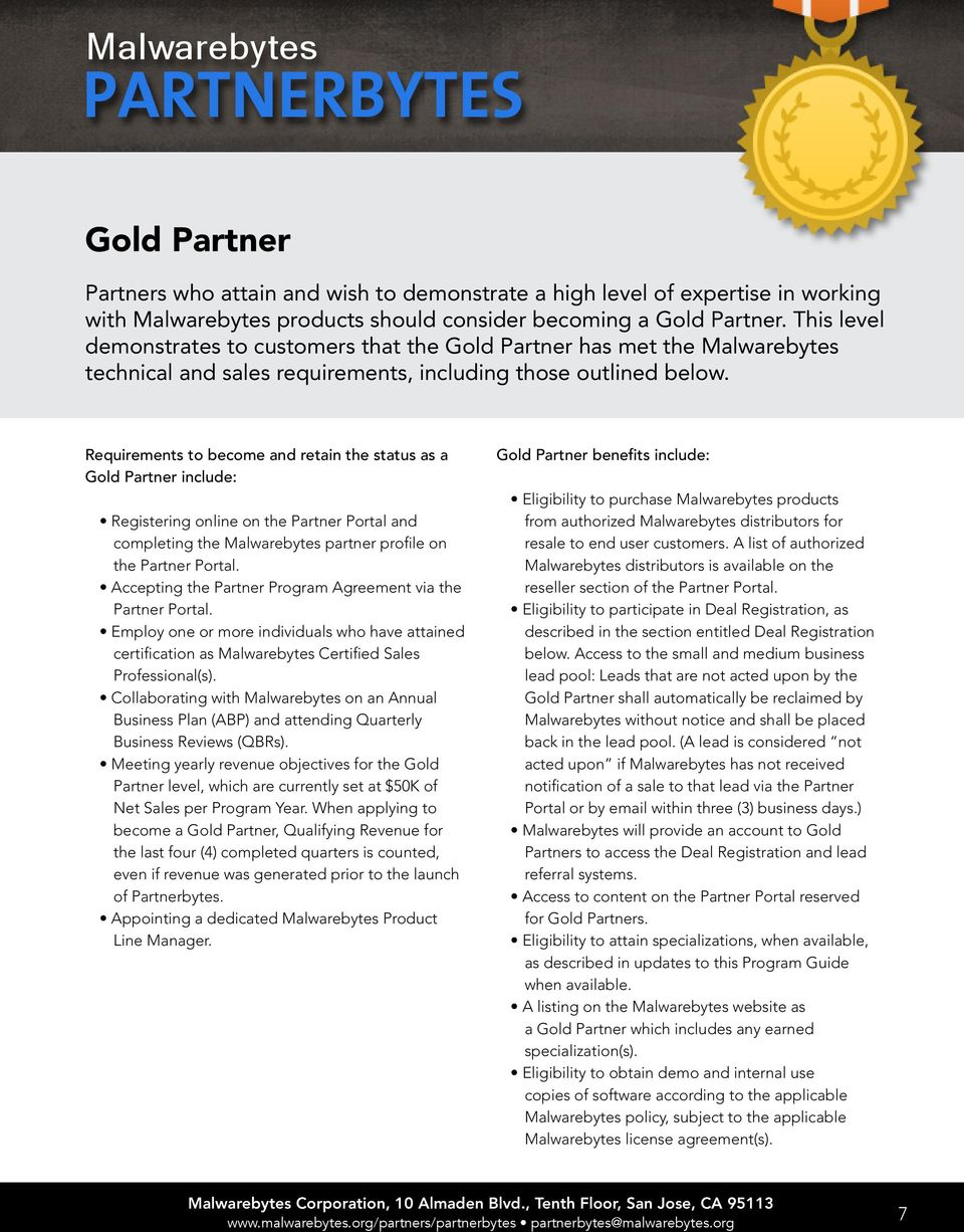 Requirements to become and retain the status as a Gold Partner include: Registering online on the Partner Portal and completing the Malwarebytes partner profile on the Partner Portal.