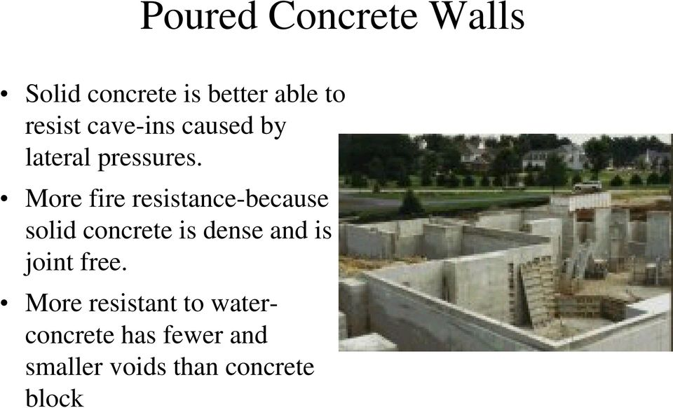 More fire resistance-because solid concrete is dense and is
