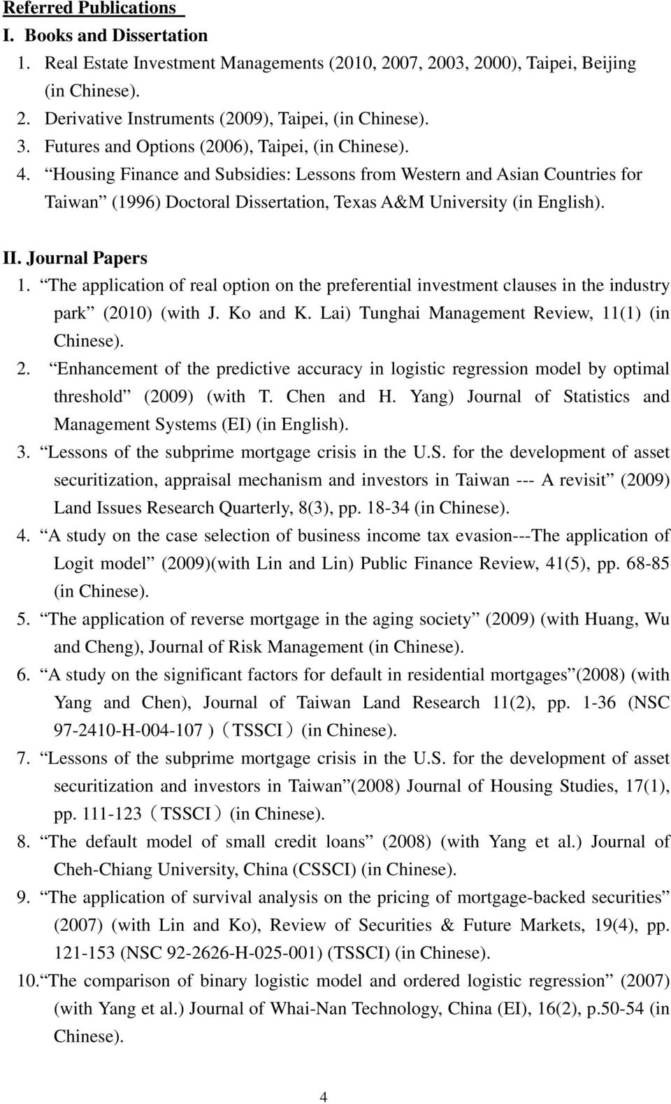 II. Journal Papers 1. The application of real option on the preferential investment clauses in the industry park (2010) (with J. Ko and K. Lai) Tunghai Management Review, 11(1) (in Chinese). 2.