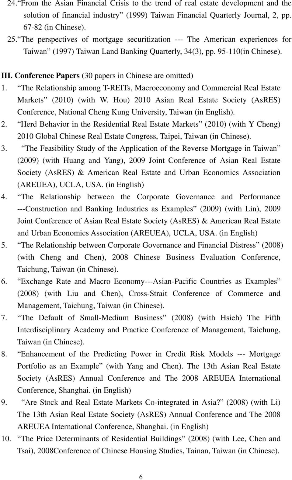 Conference Papers (30 papers in Chinese are omitted) 1. The Relationship among T-REITs, Macroeconomy and Commercial Real Estate Markets (2010) (with W.
