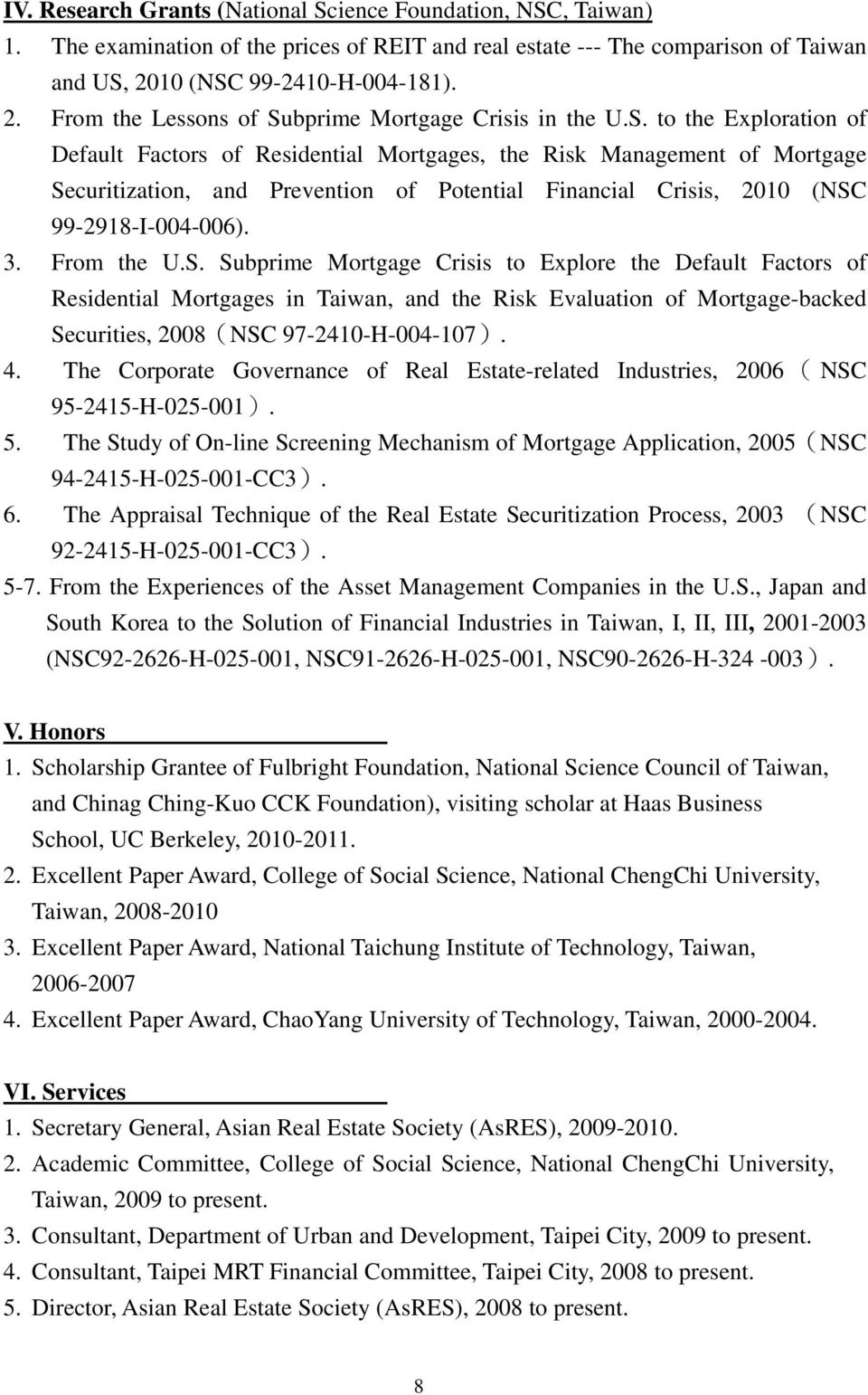 3. From the U.S. Subprime Mortgage Crisis to Explore the Default Factors of Residential Mortgages in Taiwan, and the Risk Evaluation of Mortgage-backed Securities, 2008(NSC 97-2410-H-004-107). 4.