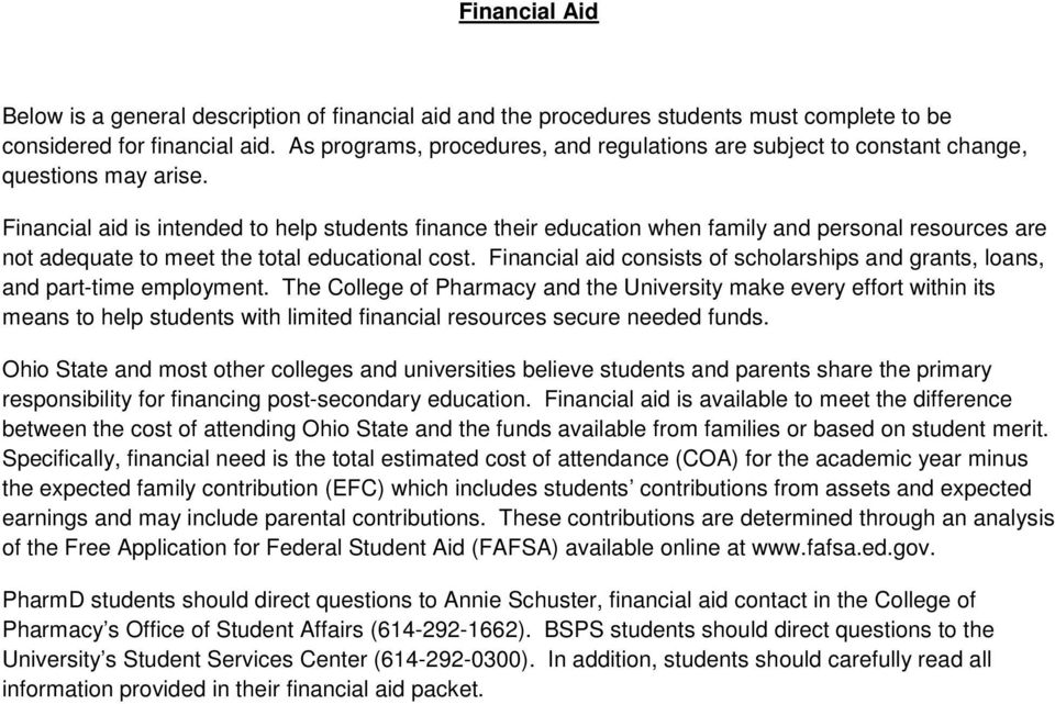Financial aid is intended to help students finance their education when family and personal resources are not adequate to meet the total educational cost.