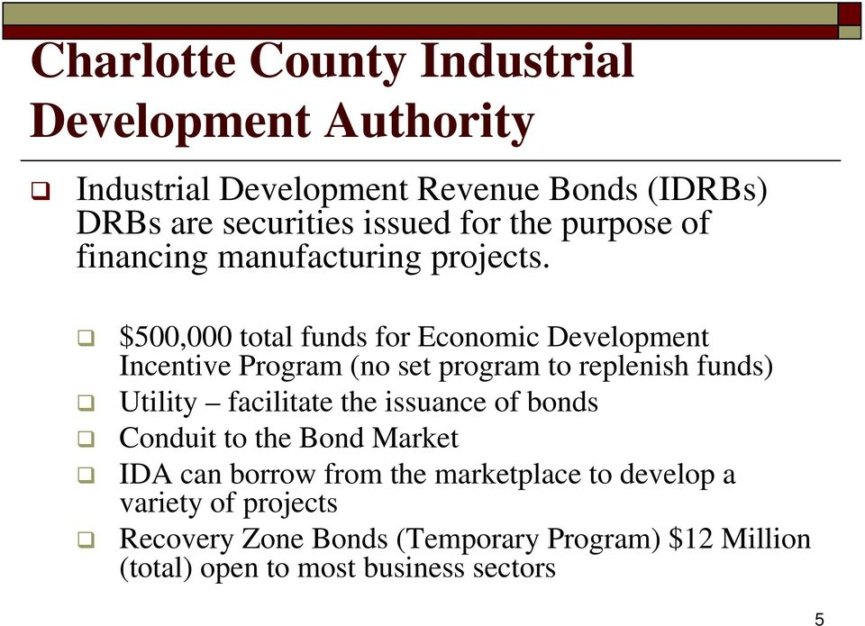 $500,000 total funds for Economic Development Incentive Program (no set program to replenish funds) Utility facilitate the