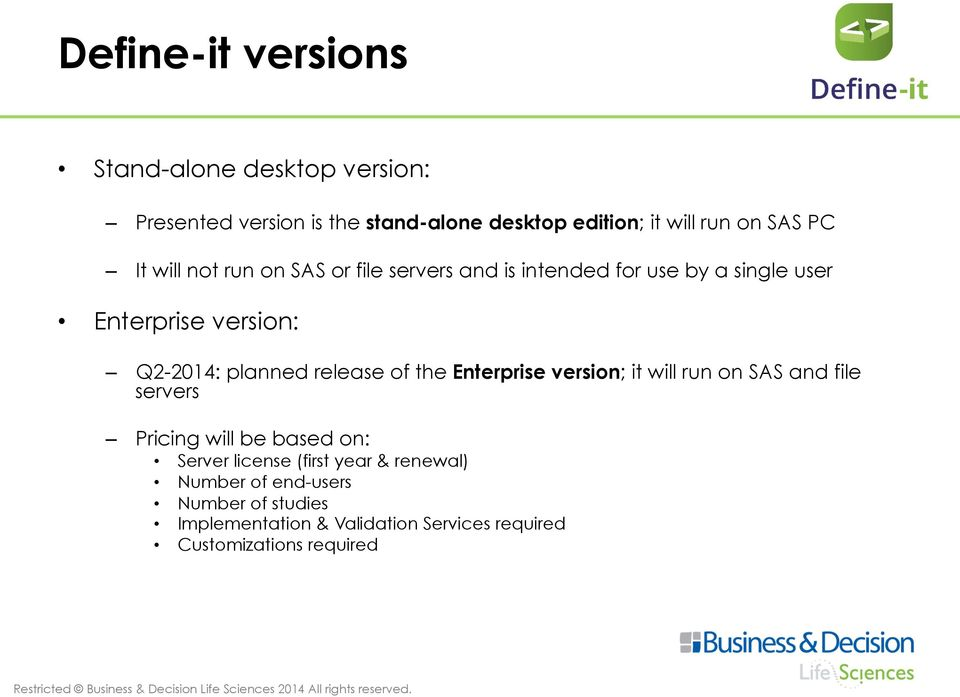 release of the Enterprise version; it will run on SAS and file servers Pricing will be based on: Server license (first