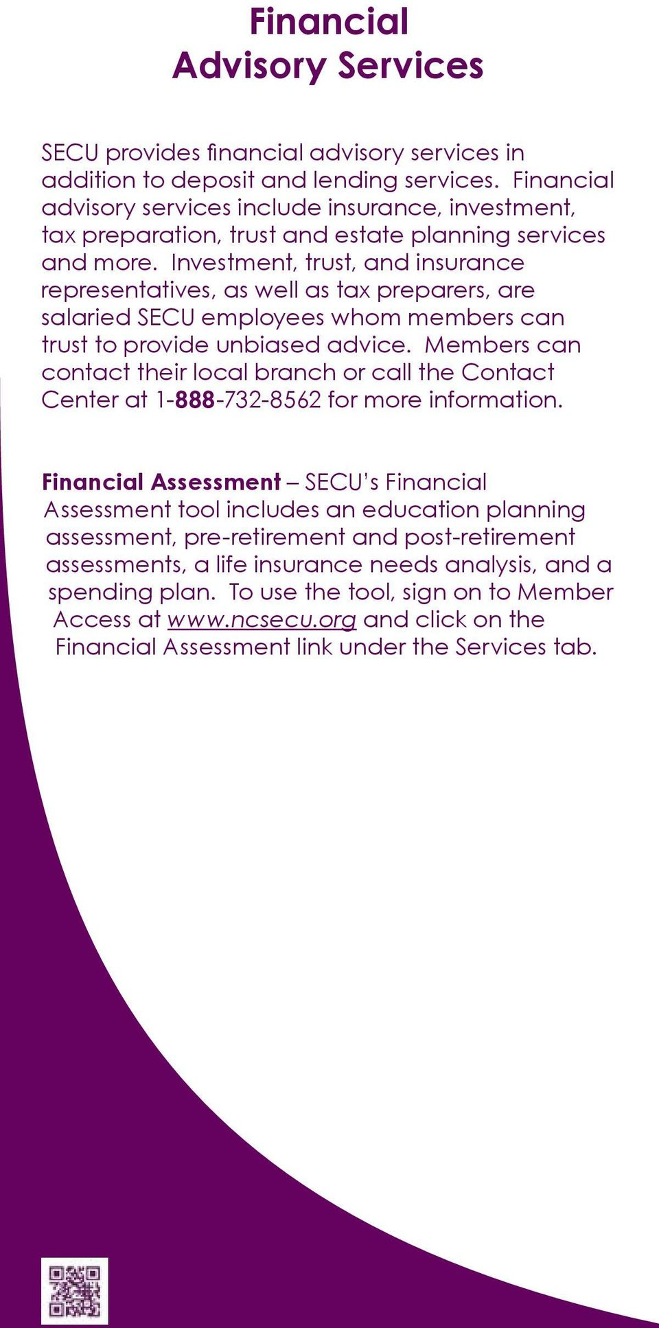 Investment, trust, and insurance representatives, as well as tax preparers, are salaried SECU employees whom members can trust to provide unbiased advice.
