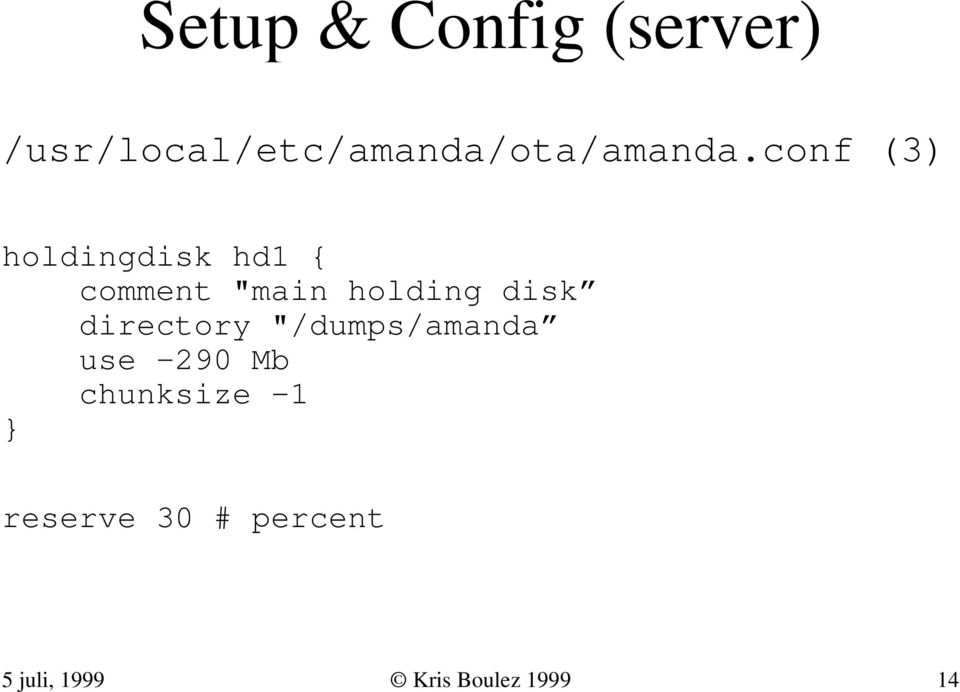 "conf (3) holdingdisk hd1 { comment ""main holding disk"