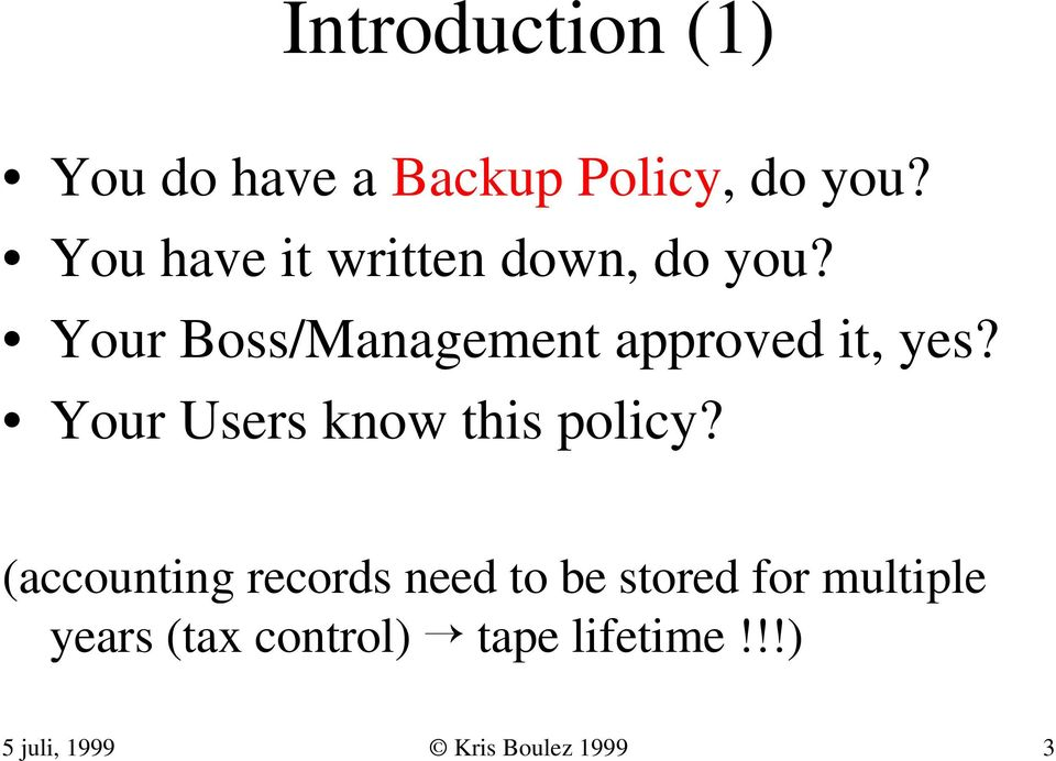 Your Boss/Management approved it, yes? Your Users know this policy?