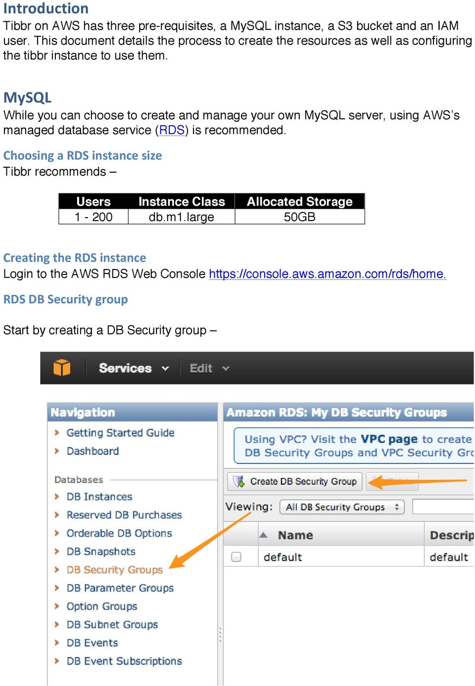 MySQL While you can choose to create and manage your own MySQL server, using AWS s managed database service (RDS) is recommended.