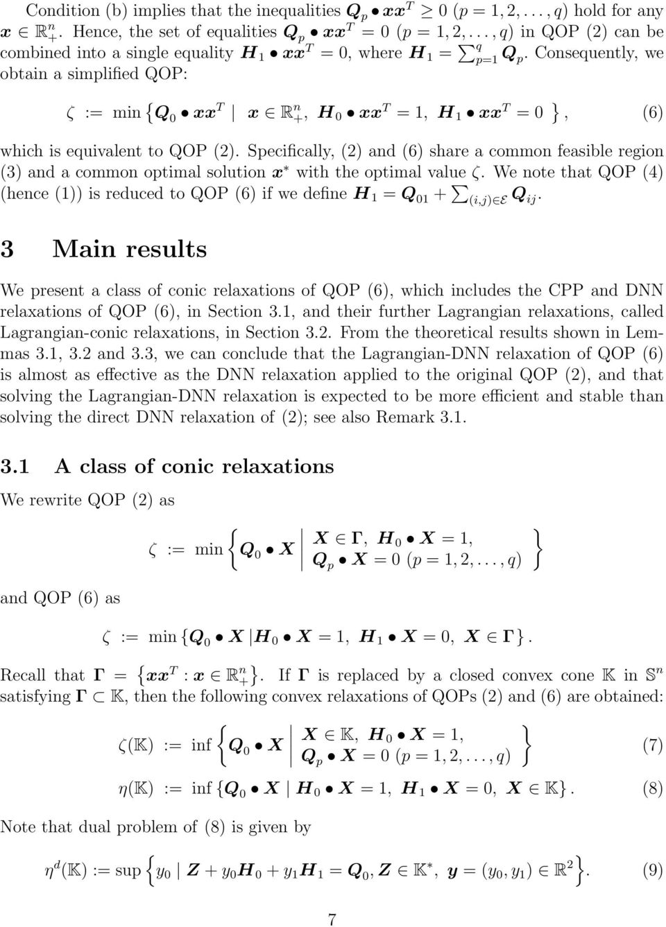 Consequently, we obtain a simplified QOP: ζ := min { Q 0 xx T x R n +, H 0 xx T = 1, H 1 xx T = 0 }, (6) which is equivalent to QOP (2).