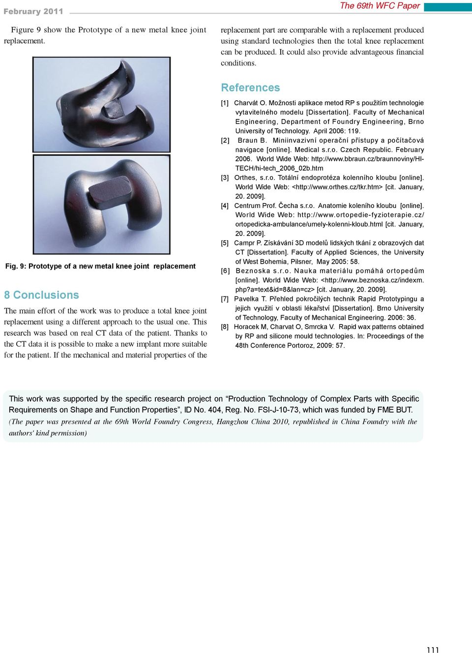 References Fig. 9: Prototype of a new metal knee joint replacement 8 Conclusions The main effort of the work was to produce a total knee joint replacement using a different approach to the usual one.